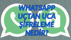Whatsapp'da Uçdan Uca Şifreleme Nedir